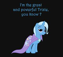 I'm the great and powerful trixie you know ? Unisex T-Shirt