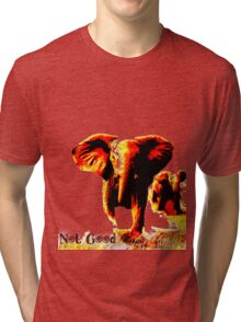 Not Good- Elephant Charge Tri-blend T-Shirt