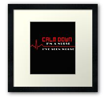 CALM DOWN I'M A NURSE I'VE SEEN WORSE Framed Print