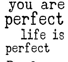 i am perfect you are perfect life is perfect black white by HappyArtSpirit