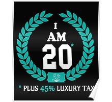 I AM 20 PLUSE 45% LUXURY TAX Poster