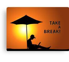 Take a Break! Canvas Print