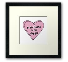 Be the Bowie to my Jagger Framed Print