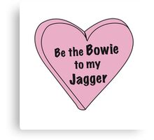 Be the Bowie to my Jagger Canvas Print