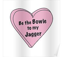 Be the Bowie to my Jagger Poster