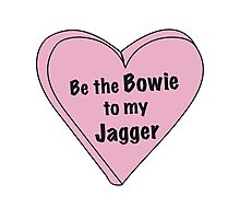 Be the Bowie to my Jagger Photographic Print
