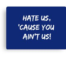 Hate Us 'Cause You Ain't Us Canvas Print