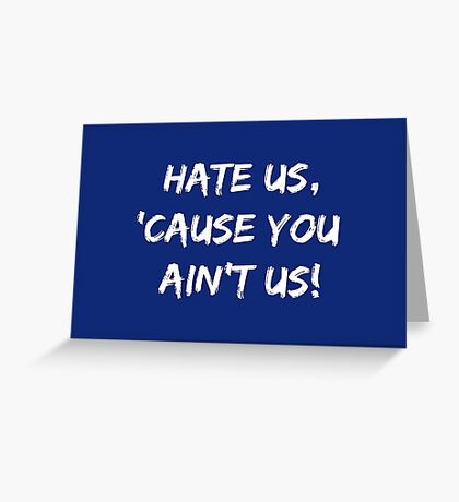 Hate Us 'Cause You Ain't Us Greeting Card