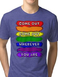 Come Out Wherever You Are Tri-blend T-Shirt