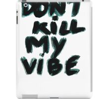 don't kill my vibe iPad Case/Skin
