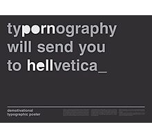 Typornography Will Send You To Hellvetica Photographic Print