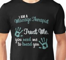 You Need me to Knead you!  Massage Therapists Unisex T-Shirt