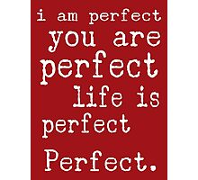 i am perfect you are perfect life is perfect red white Photographic Print