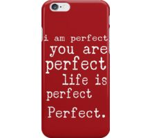 i am perfect you are perfect life is perfect red white iPhone Case/Skin