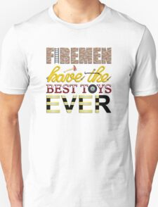 Firemen Have the Best Toys Ever T-Shirt