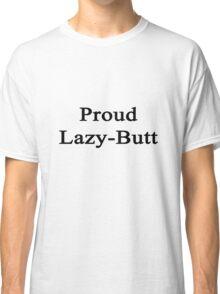 Proud Lazy-Butt  Classic T-Shirt