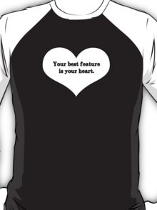 Your Best Feature is Your Heart T-Shirt