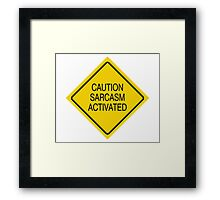 Caution sarcasm activated  Framed Print