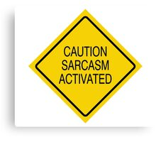 Caution sarcasm activated  Canvas Print