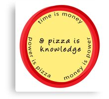 Pizza Is Knowledge  Canvas Print
