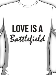 LOVE IS A BATTLEFIELD  T-Shirt
