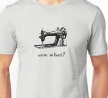 """Sew What?"" Unisex T-Shirt"