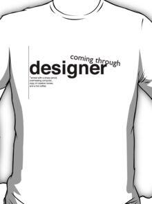 Designer Coming Through T-Shirt