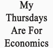 My Thursdays Are For Economics  by supernova23