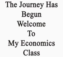 The Journey Has Begun Welcome To My Economics Class  by supernova23