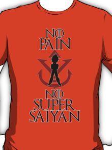 No Pain No Super Saiyan- Prince Vegeta Edition T-Shirt
