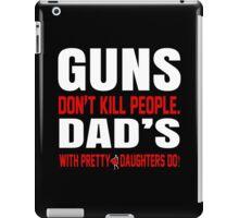 Guns Don't Kill People Dad's With Pretty Daughter Do- Custom Tshirts iPad Case/Skin