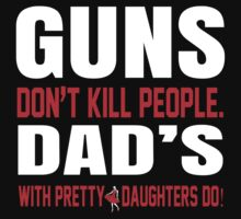 Guns Don't Kill People Dad's With Pretty Daughter Do- Custom Tshirts by custom111