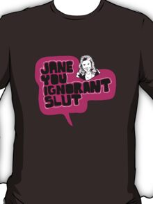 Jane You Ignorant Slut T-Shirt