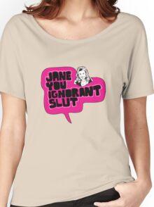 Jane You Ignorant Slut Women's Relaxed Fit T-Shirt
