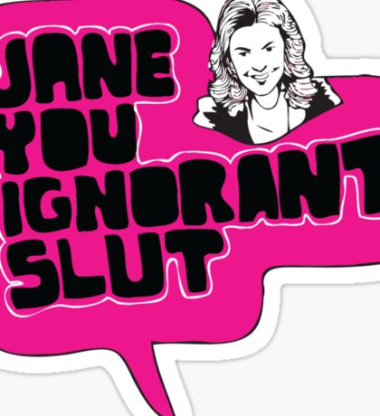 Jane You Ignorant Slut Sticker