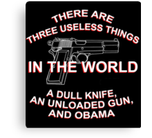 There Are Three Useless Things In The World A Dull Knife,An Unloaded Gun And Obama - Funny Tshirts Canvas Print