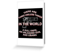 There Are Three Useless Things In The World A Dull Knife,An Unloaded Gun And Obama - Funny Tshirts Greeting Card