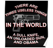 There Are Three Useless Things In The World A Dull Knife,An Unloaded Gun And Obama - Funny Tshirts Poster