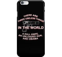 There Are Three Useless Things In The World A Dull Knife,An Unloaded Gun And Obama - Funny Tshirts iPhone Case/Skin