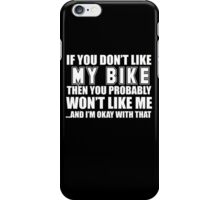If You Don't Like My Bike Then You Probably Won't Like Me And I'm Okay With That- Custom Tshirts iPhone Case/Skin