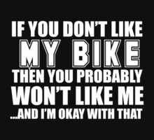 If You Don't Like My Bike Then You Probably Won't Like Me And I'm Okay With That- Custom Tshirts by custom111
