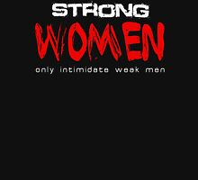 Strong Women Only Intimidate Weak Men Unisex T-Shirt