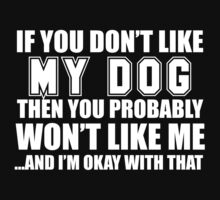 If You Don't Like My Dog Then You Probably Won't Like Me And I'm Okay With That- Custom Tshirts by custom111