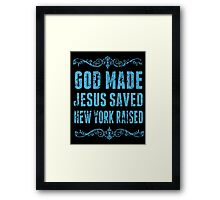 God Made Jesus Saved New York Raised - Funny Tshirts Framed Print