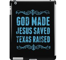 God Made Jesus Saved Texas Raised - Funny Tshirts iPad Case/Skin