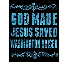 God Made Jesus Saved Washington Raised - Funny Tshirts Photographic Print