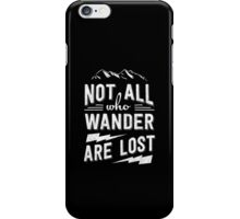 Not all who wander are lost iPhone Case/Skin