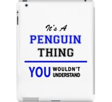 It's a PENGUIN thing, you wouldn't understand !! iPad Case/Skin