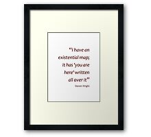 Existential map... (Amazing Sayings) Framed Print