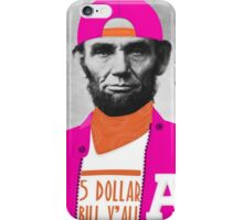 Bill Yall Abe Lincoln Dolla Dolla Bill Yall Globalmarket iPhone Case/Skin